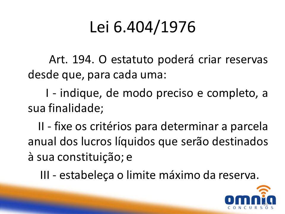 Lei 6.404/1976 Art. 194. O estatuto poderá criar reservas desde que, para cada uma: