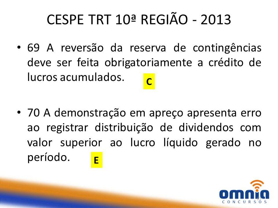 CESPE TRT 10ª REGIÃO - 2013 69 A reversão da reserva de contingências deve ser feita obrigatoriamente a crédito de lucros acumulados.