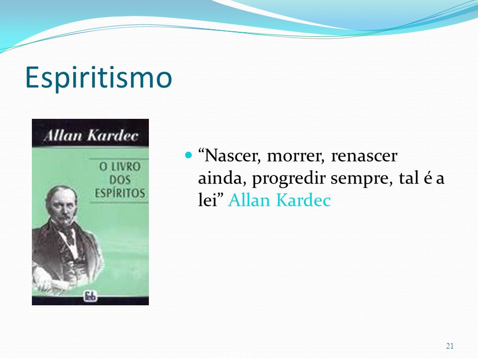 Espiritismo Nascer, morrer, renascer ainda, progredir sempre, tal é a lei Allan Kardec