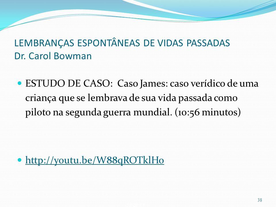 LEMBRANÇAS ESPONTÂNEAS DE VIDAS PASSADAS Dr. Carol Bowman