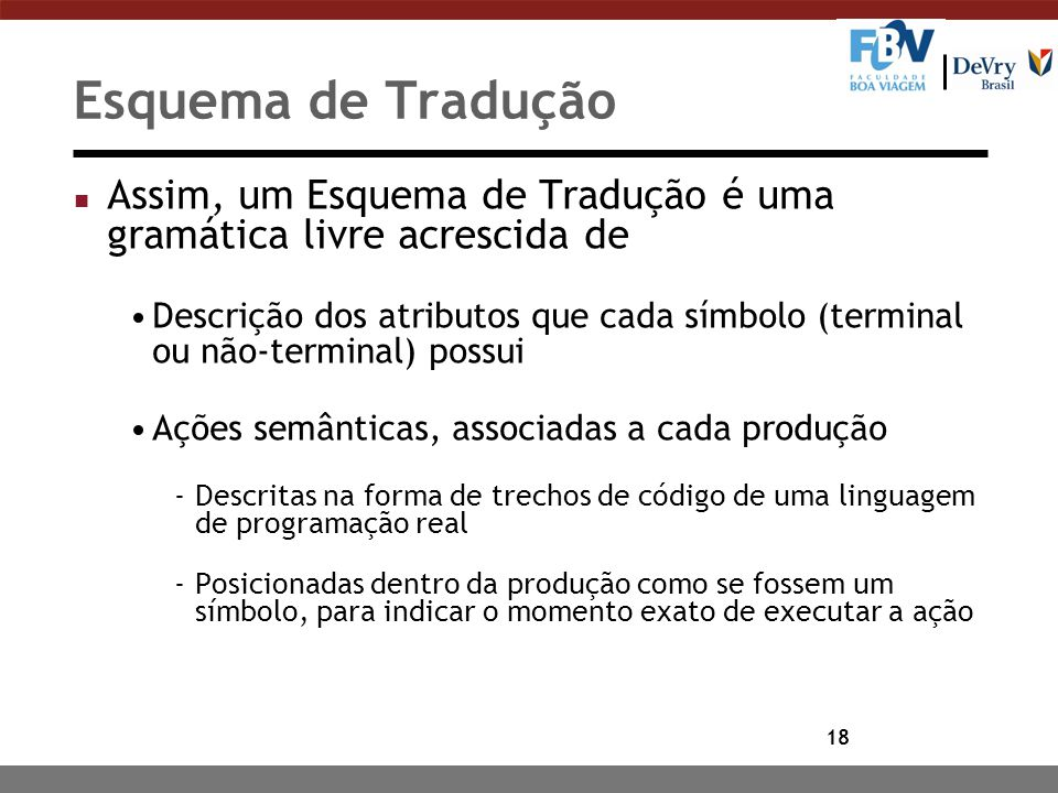 Esquema de Tradução Assim, um Esquema de Tradução é uma gramática livre acrescida de.