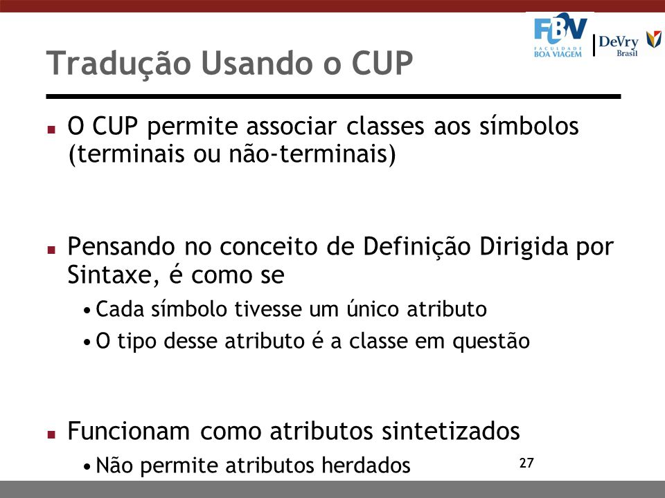 Tradução Usando o CUP O CUP permite associar classes aos símbolos (terminais ou não-terminais)