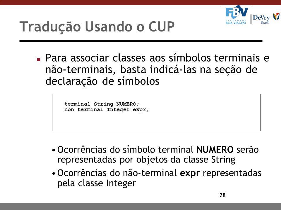 Tradução Usando o CUP Para associar classes aos símbolos terminais e não-terminais, basta indicá-las na seção de declaração de símbolos.