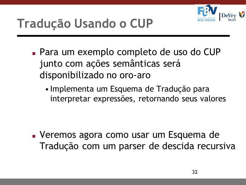 Tradução Usando o CUP Para um exemplo completo de uso do CUP junto com ações semânticas será disponibilizado no oro-aro.