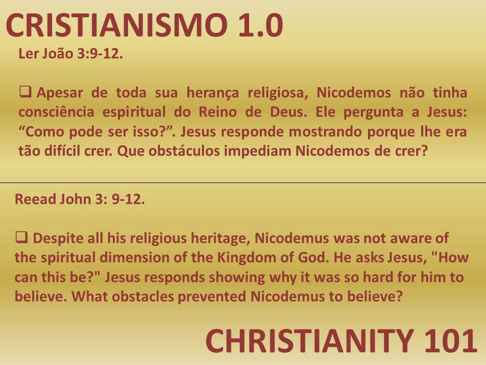 CRISTIANISMO 1.0 CHRISTIANITY 101 Ler João 3:9-12.