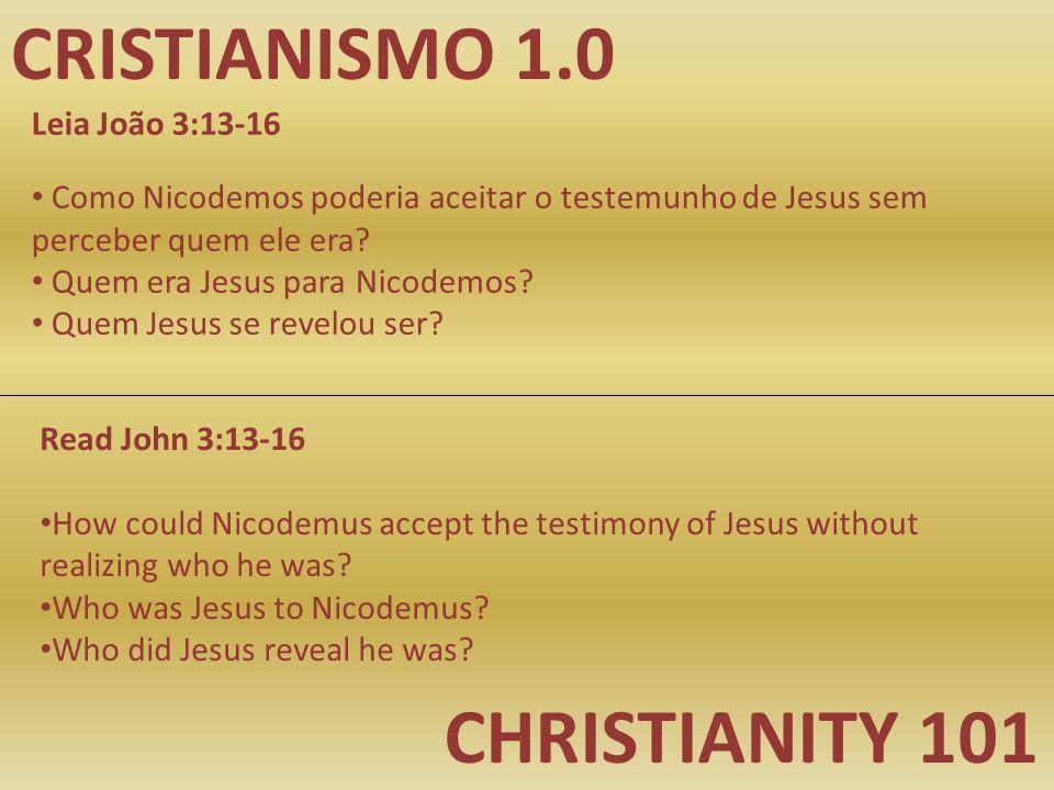 CRISTIANISMO 1.0 CHRISTIANITY 101 Leia João 3:13-16