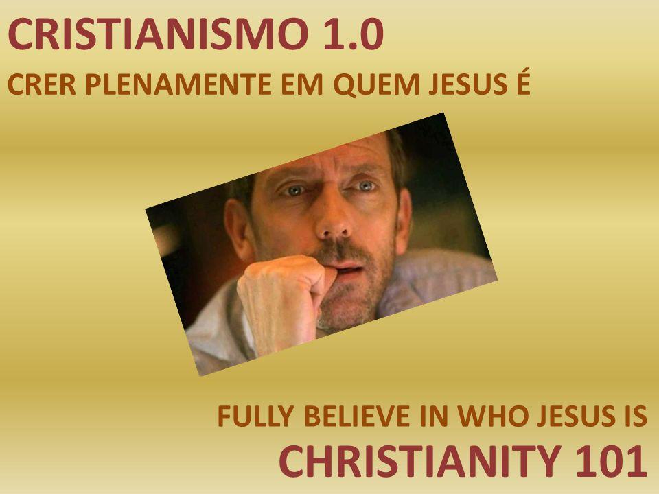 CRISTIANISMO 1.0 CHRISTIANITY 101 CRER PLENAMENTE EM QUEM JESUS É