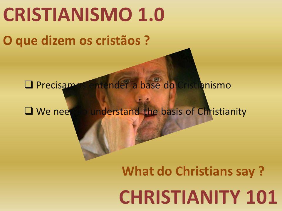 CRISTIANISMO 1.0 CHRISTIANITY 101 O que dizem os cristãos