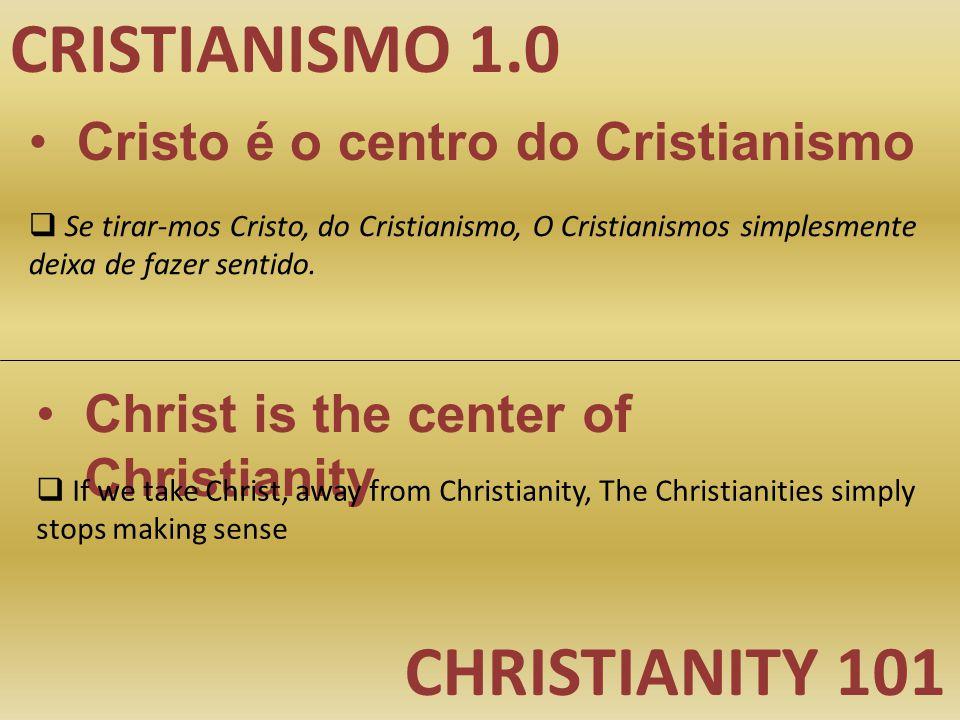 CRISTIANISMO 1.0 CHRISTIANITY 101 Cristo é o centro do Cristianismo