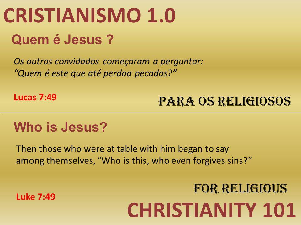 CRISTIANISMO 1.0 CHRISTIANITY 101 Quem é Jesus Para os religiosos