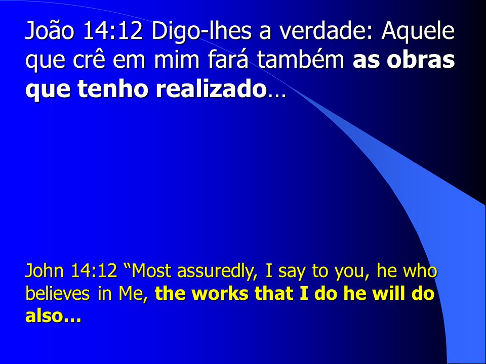 João 14:12 Digo-lhes a verdade: Aquele que crê em mim fará também as obras que tenho realizado…