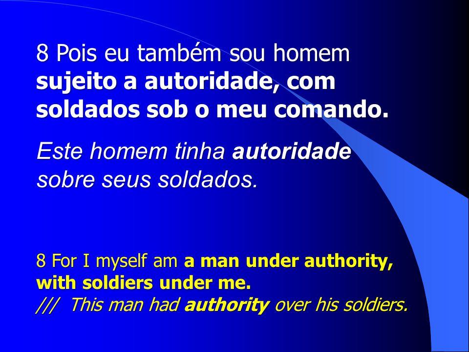 Este homem tinha autoridade sobre seus soldados.