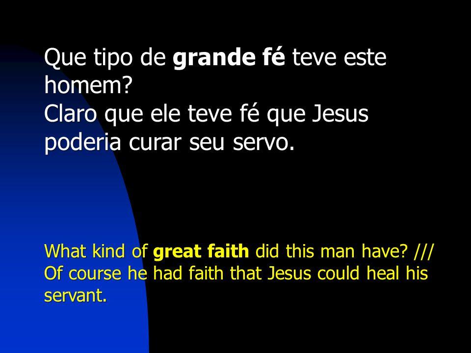 Que tipo de grande fé teve este homem