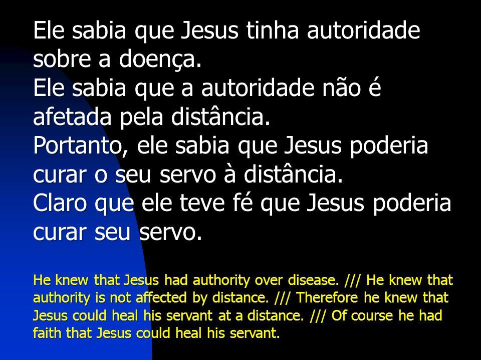 Ele sabia que Jesus tinha autoridade sobre a doença.
