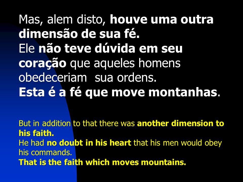 Mas, alem disto, houve uma outra dimensão de sua fé.