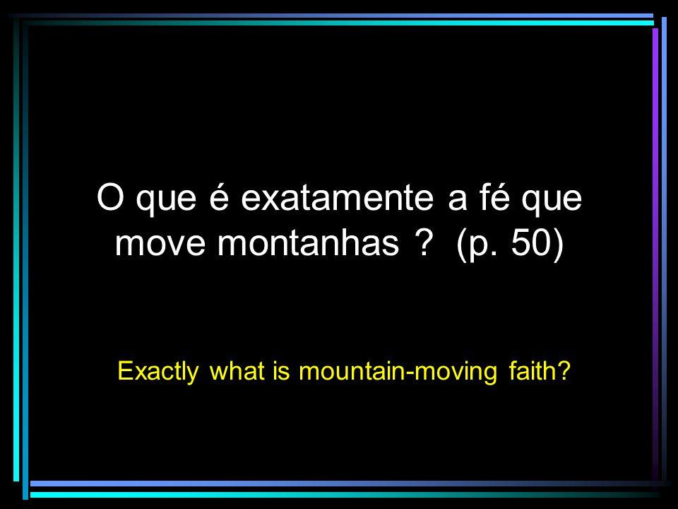 O que é exatamente a fé que move montanhas (p. 50)