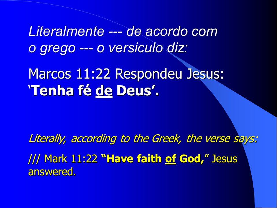 Literalmente --- de acordo com o grego --- o versiculo diz: