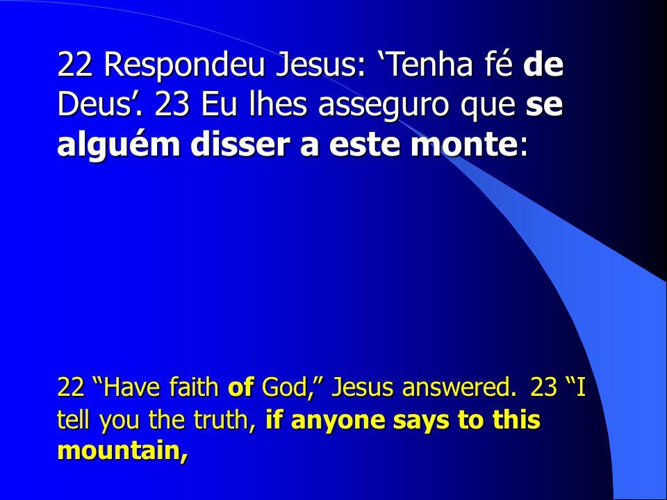 22 Respondeu Jesus: 'Tenha fé de Deus'