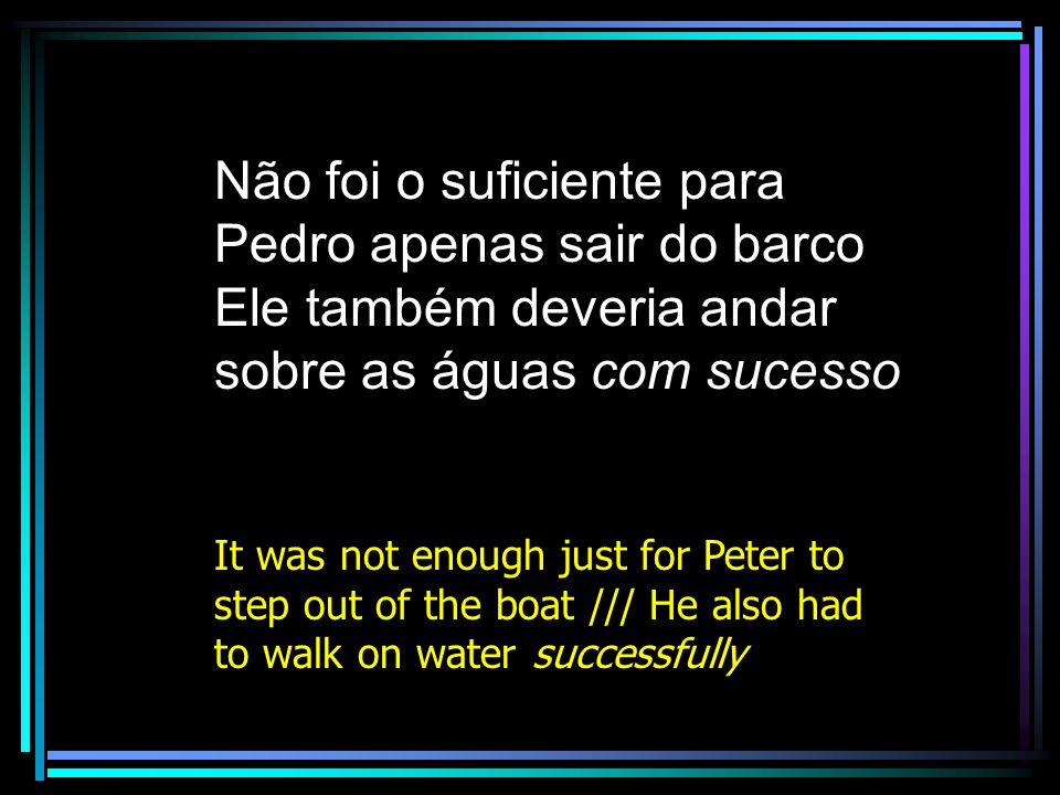 Não foi o suficiente para Pedro apenas sair do barco
