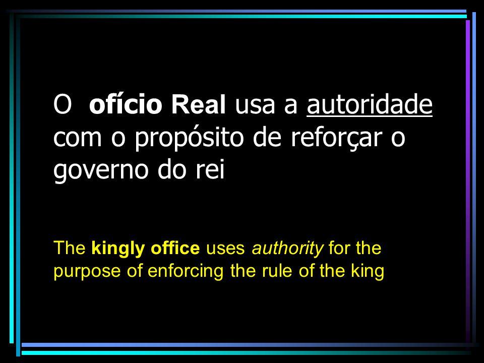 O ofício Real usa a autoridade com o propósito de reforçar o governo do rei