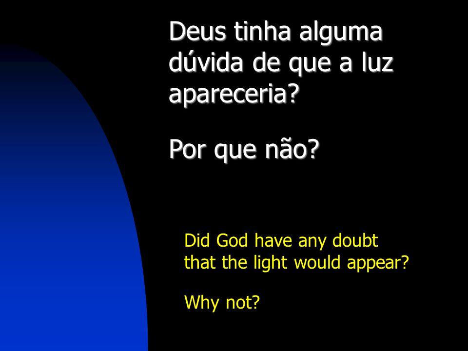 Deus tinha alguma dúvida de que a luz apareceria
