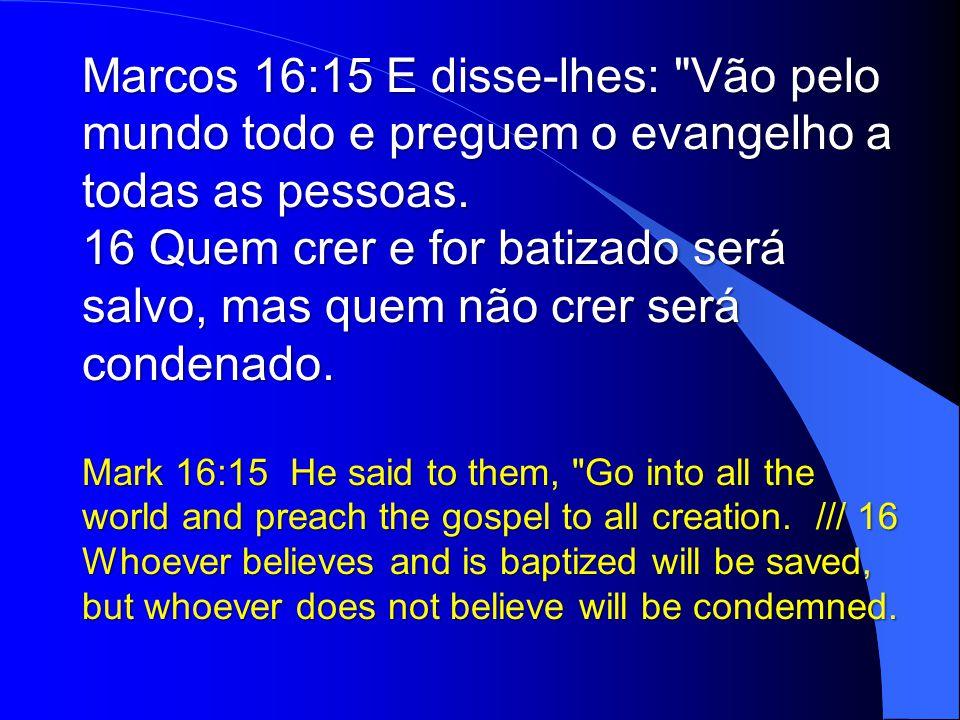 Marcos 16:15 E disse-lhes: Vão pelo mundo todo e preguem o evangelho a todas as pessoas.