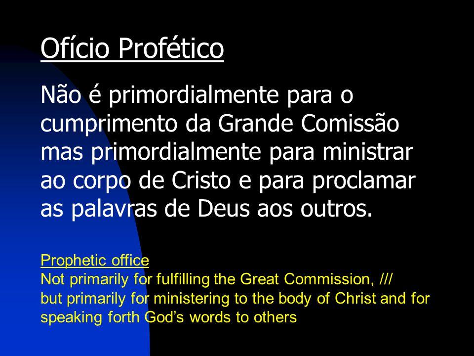 Ofício Profético Não é primordialmente para o cumprimento da Grande Comissão.