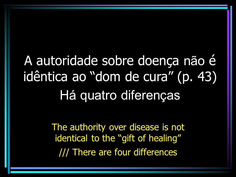 A autoridade sobre doença não é idêntica ao dom de cura (p. 43)
