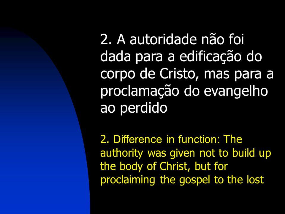 2. A autoridade não foi dada para a edificação do corpo de Cristo, mas para a proclamação do evangelho ao perdido