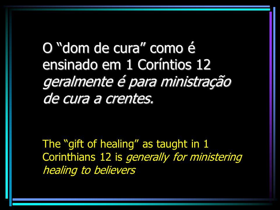 O dom de cura como é ensinado em 1 Coríntios 12 geralmente é para ministração de cura a crentes.