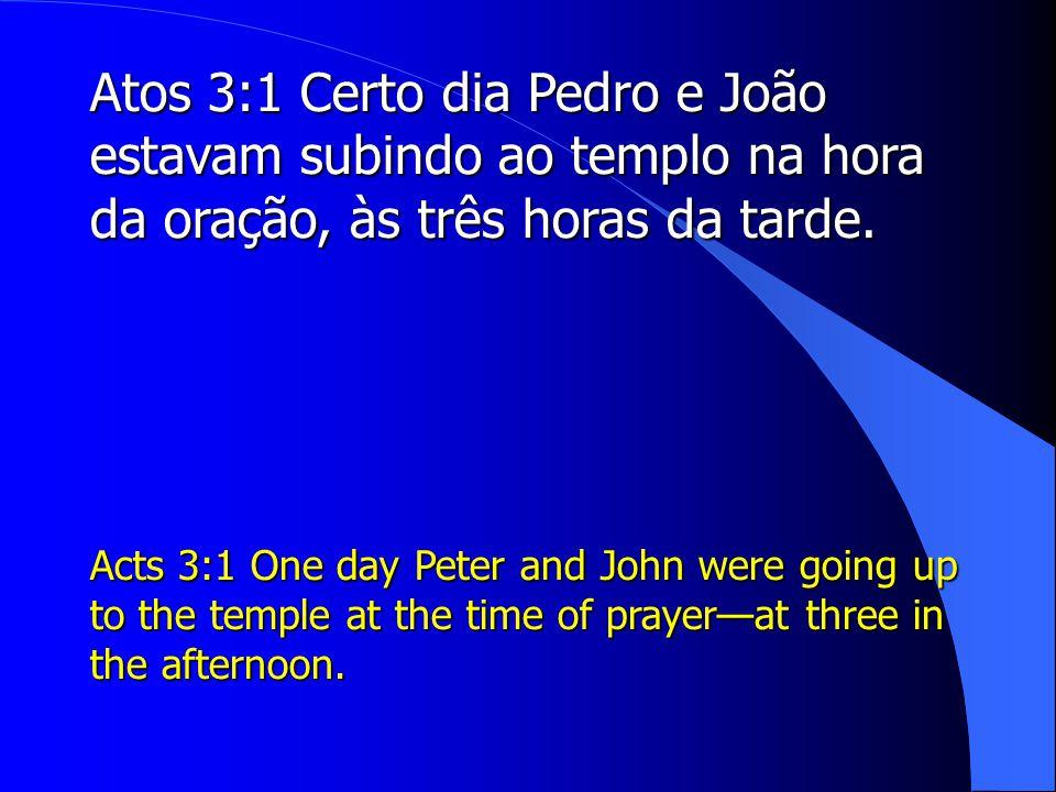 Atos 3:1 Certo dia Pedro e João estavam subindo ao templo na hora da oração, às três horas da tarde.