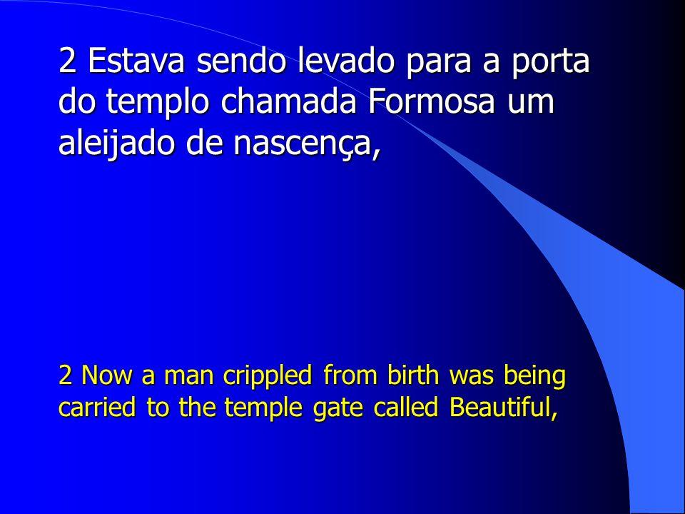 2 Estava sendo levado para a porta do templo chamada Formosa um aleijado de nascença,