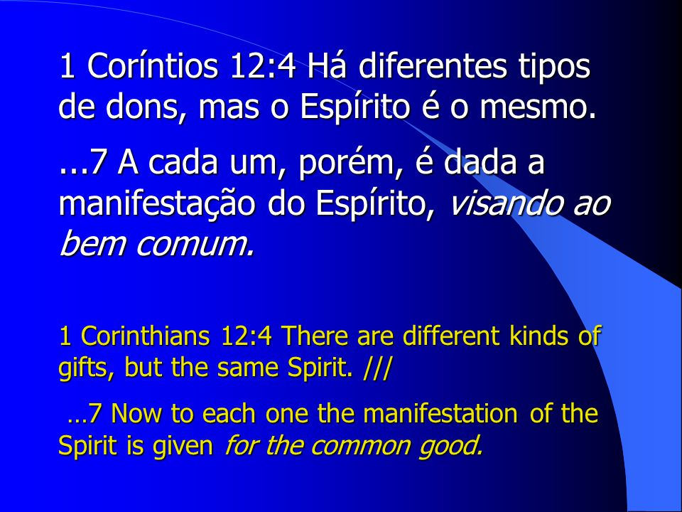 1 Coríntios 12:4 Há diferentes tipos de dons, mas o Espírito é o mesmo.