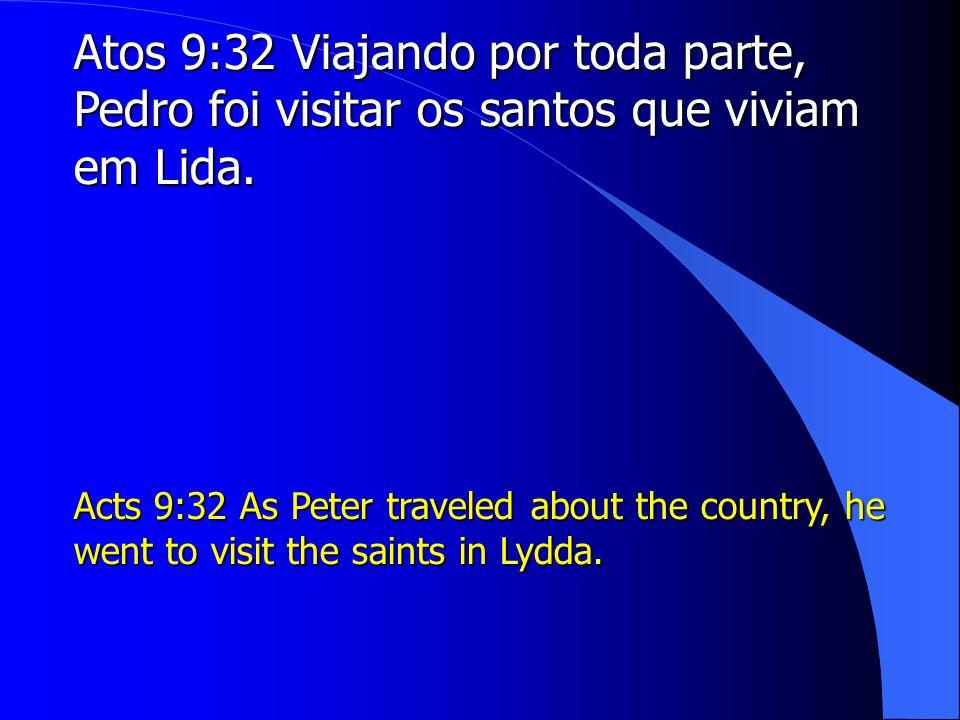 Atos 9:32 Viajando por toda parte, Pedro foi visitar os santos que viviam em Lida.