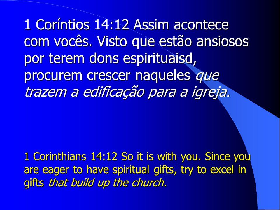 1 Coríntios 14:12 Assim acontece com vocês