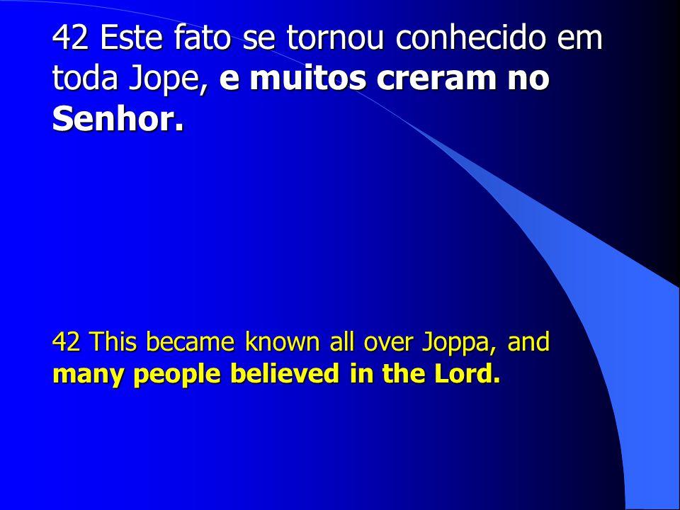 42 Este fato se tornou conhecido em toda Jope, e muitos creram no Senhor.