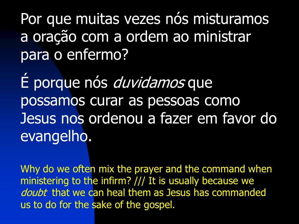 Por que muitas vezes nós misturamos a oração com a ordem ao ministrar para o enfermo