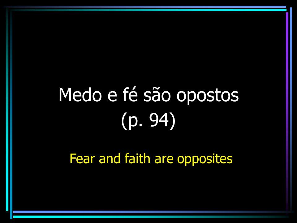 Fear and faith are opposites