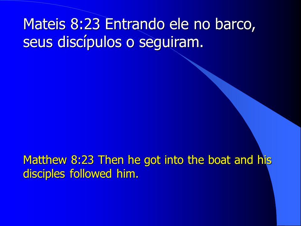 Mateis 8:23 Entrando ele no barco, seus discípulos o seguiram.