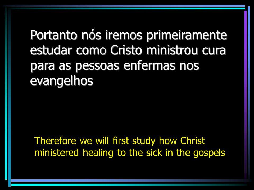 Portanto nós iremos primeiramente estudar como Cristo ministrou cura para as pessoas enfermas nos evangelhos