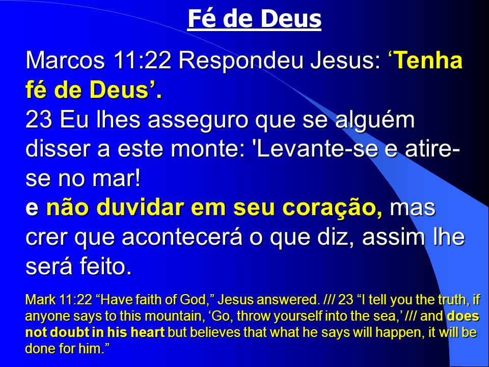 Marcos 11:22 Respondeu Jesus: 'Tenha fé de Deus'.