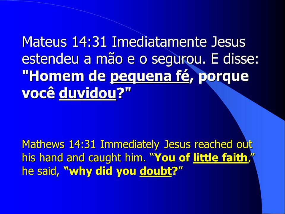 Mateus 14:31 Imediatamente Jesus estendeu a mão e o segurou