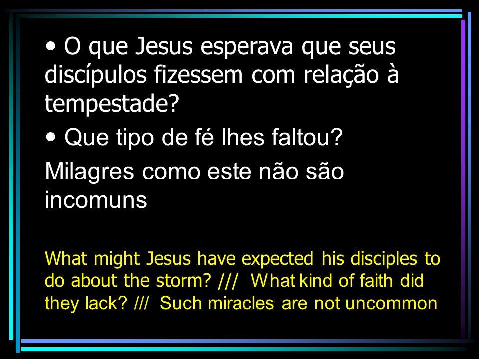 Que tipo de fé lhes faltou Milagres como este não são incomuns
