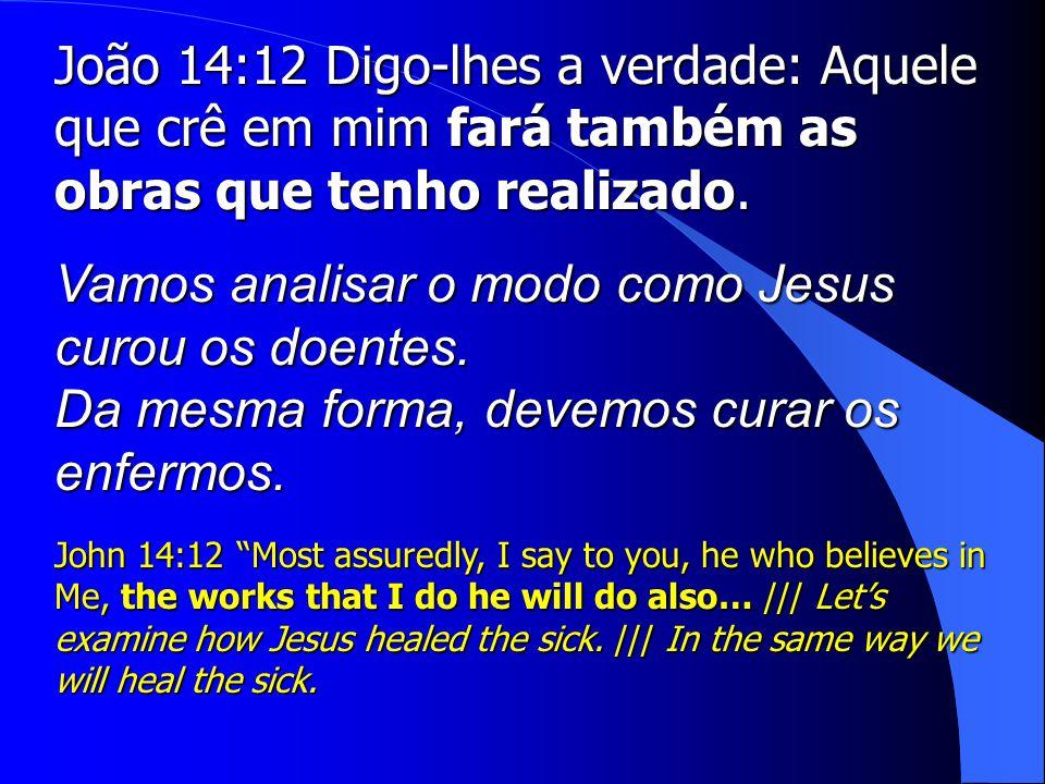 Vamos analisar o modo como Jesus curou os doentes.