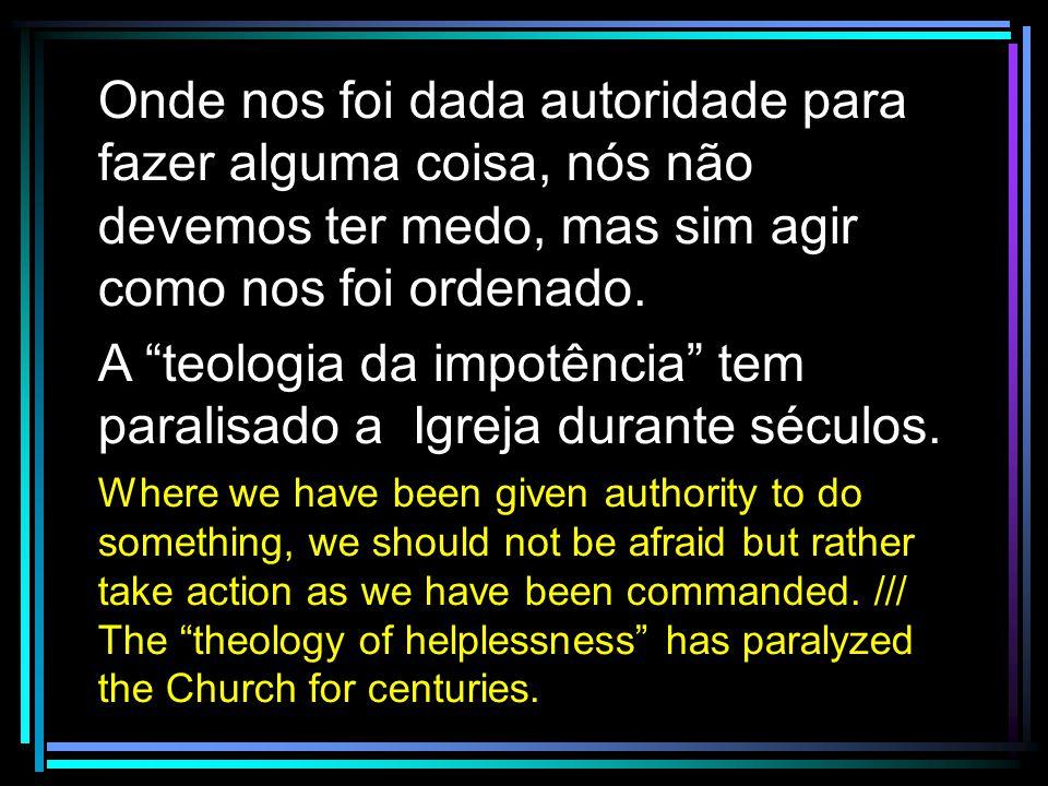 A teologia da impotência tem paralisado a Igreja durante séculos.