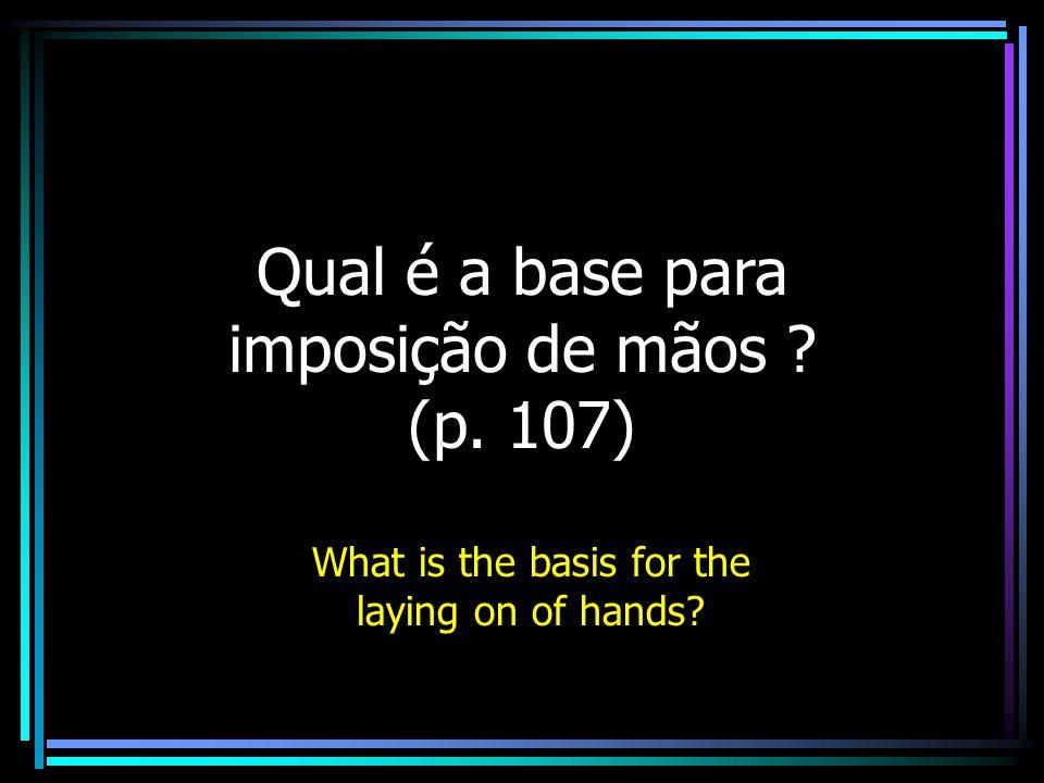 Qual é a base para imposição de mãos (p. 107)