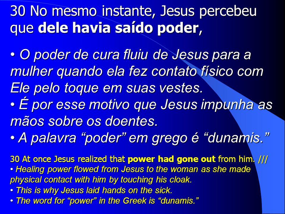 30 No mesmo instante, Jesus percebeu que dele havia saído poder,