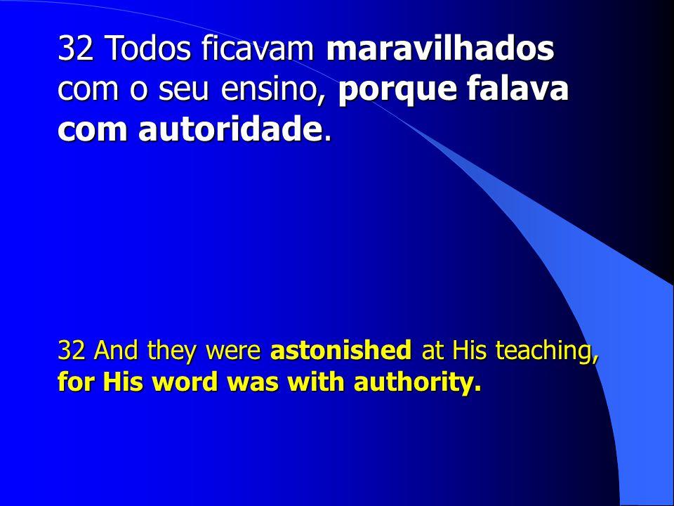 32 Todos ficavam maravilhados com o seu ensino, porque falava com autoridade.