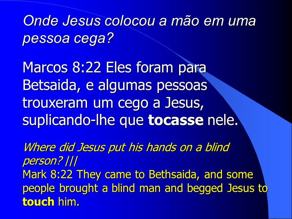 Onde Jesus colocou a mão em uma pessoa cega