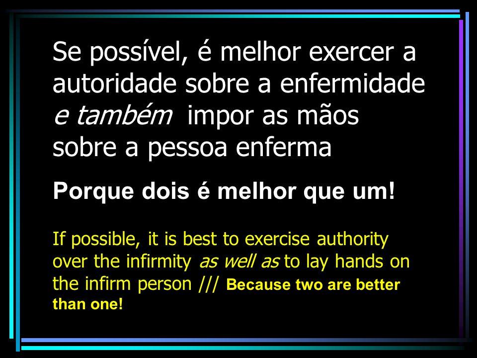 Se possível, é melhor exercer a autoridade sobre a enfermidade e também impor as mãos sobre a pessoa enferma